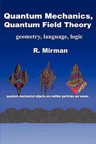 9780595336906: Quantum Mechanics, Quantum Field Theory: geometry, language, logic