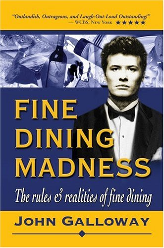 FINE DINING MADNESS : The rules & realities of fine dining: Galloway, John