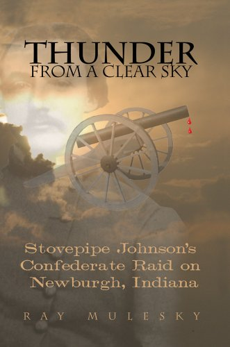 9780595338528: Thunder From A Clear Sky: Stovepipe Johnson's Confederate Raid On Newburgh, Indiana