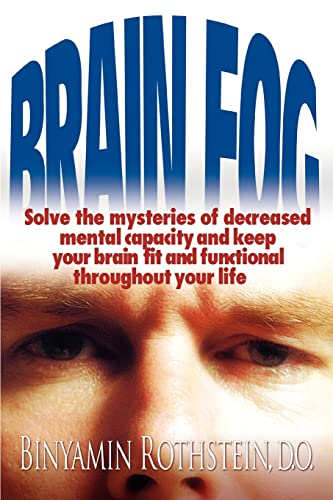 9780595338948: Brain Fog: Solve the mysteries of decreased mental capacity and keep your brain fit and functional throughout your life