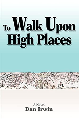 To Walk Upon High Places: A Novel: Irwin, Dan