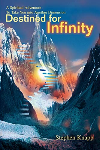 Destined for Infinity: A Spiritual Adventure to Take You Into Another Dimension: Stephen Knapp