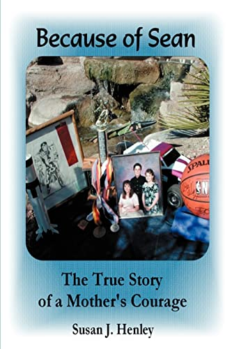 Because of Sean The True Story of a Mothers Courage: Susan Henley