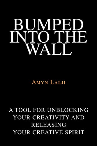 Bumped into the Wall A tool for unblocking your creativity and releasing your creative spirit: Amyn...