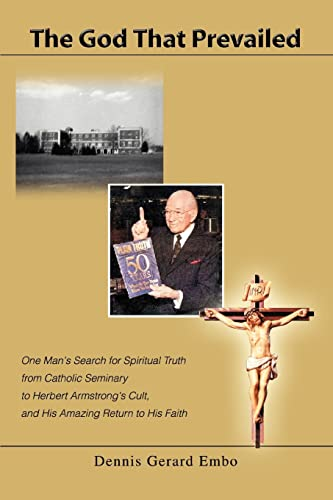9780595340316: The God That Prevailed: One Man's Search for Spiritual Truth from Catholic Seminary to Herbert Armstrong's Cult, And His Amazing Return to His Faith