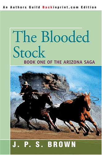 9780595340521: The Blooded Stock: The Arizona Saga, Book I