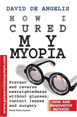 9780595340576: How I Cured My Myopia: Prevent and reverse nearsightedness without glasses, contact lenses and surgery