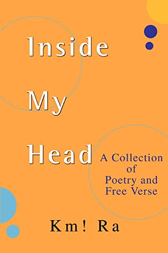 Inside My Head: A Collection of Poetry and Free Verse: Km Ra