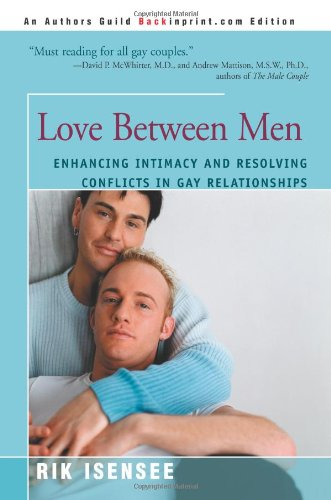9780595341467: Love Between Men: Enhancing Intimacy and Resolving Conflicts in Gay Relationships