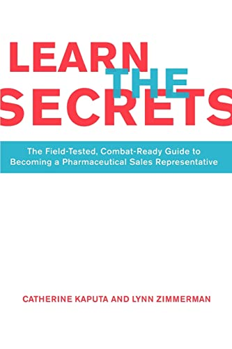9780595341641: Learn The Secrets: The Field-Tested, Combat-Ready Guide To Becoming A Pharmaceutical Sales Representative