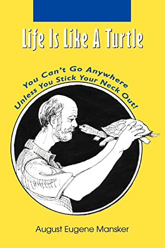Life Is Like A Turtle: You Can't Go Anywhere Unless You Stick Your Neck Out!: Mansker, August