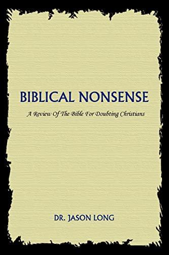 Biblical Nonsense: A Review of the Bible: Long, Jason