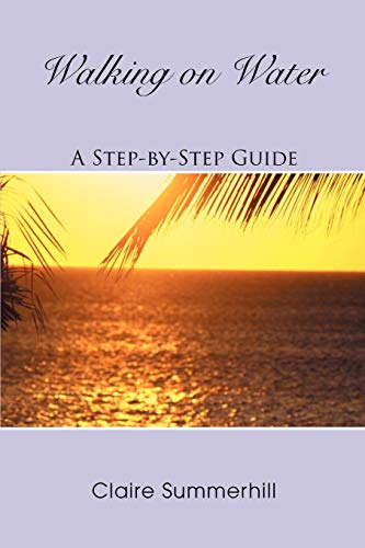 Walking on Water A Step-by-Step Guide: Claire Summerhill