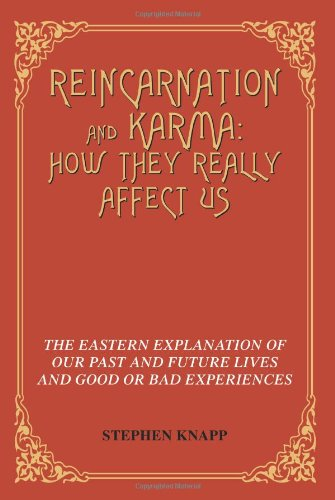 9780595341993: Reincarnation And Karma: How They Really Affect Us: The Eastern Explanation Of Our Past And Future Lives And Good Or Bad Experiences