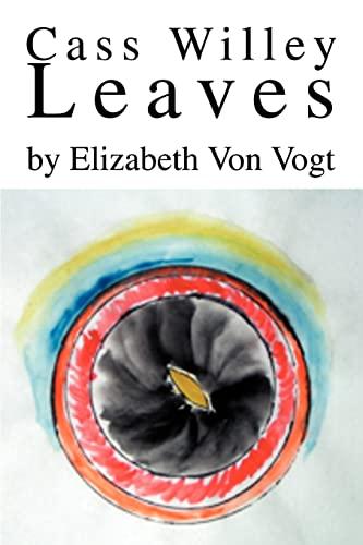 Cass Willey Leaves: Elizabeth Von Vogt