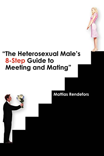 9780595342112: The Heterosexual Male's 8-Step Guide to Meeting and Mating