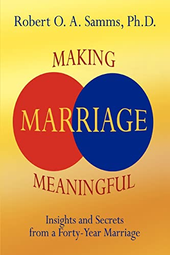 9780595342891: MAKING MARRIAGE MEANINGFUL: Insights and Secrets from a Forty-Year Marriage
