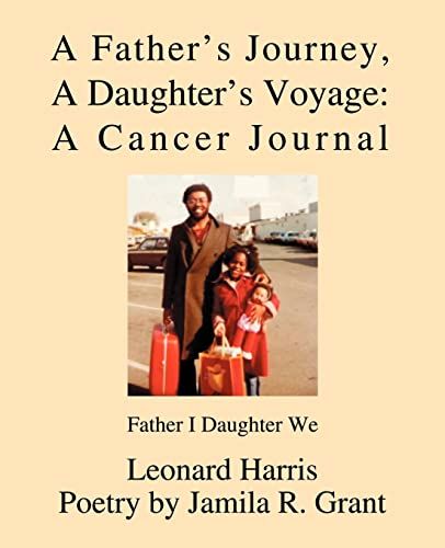 9780595343485: A Father's Journey, A Daughter's Voyage: A Cancer Journal: Father I Daughter We