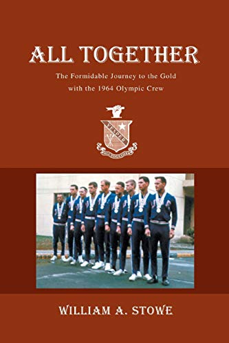 9780595343881: All Together: The Formidable Journey to the Gold with the 1964 Olympic Crew