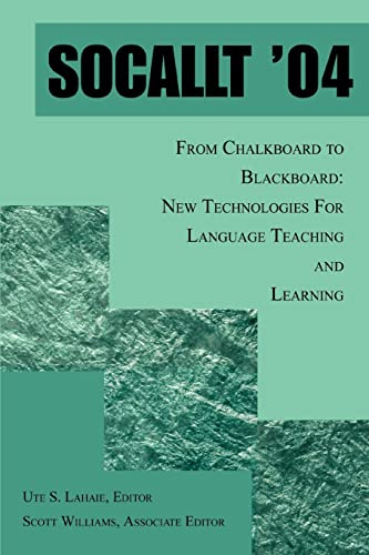 SOCALLT 04 From Chalkboard to Blackboard New Technologies For Language Teaching and Learning: Ute ...