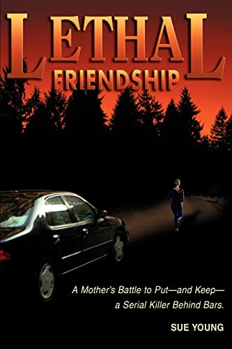 9780595344222: Lethal Friendship: A Mother's Battle to Put--and Keep--a Serial Killer Behind Bars