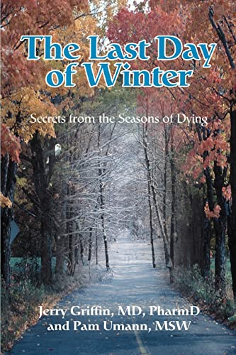 9780595344260: The Last Day of Winter: Secrets from the Seasons of Dying