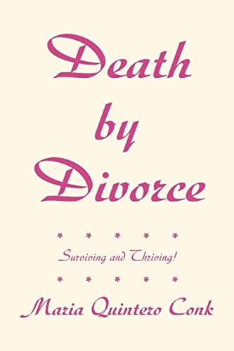 Death by Divorce: Surviving and Thriving!: Maria Quintero Conk