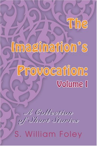 9780595344727: The Imagination's Provocation: Volume I: A Collection of Short Stories