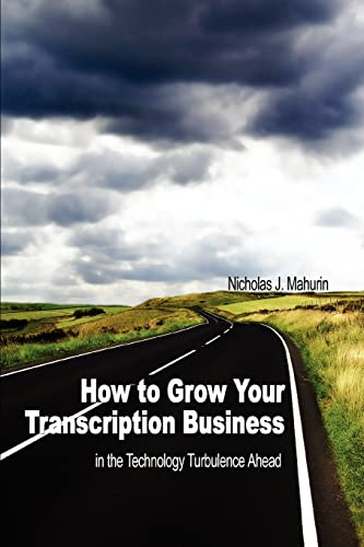 9780595344826: How to Grow Your Transcription Business: in the Technology Turbulence Ahead