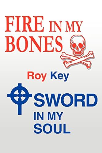 Fire in My Bones - Sword in My Soul: Roy Key
