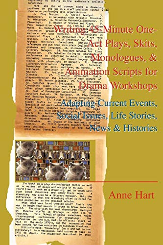 Writing 45-Minute One-Act Plays, Skits, Monologues, Animation Scripts for Drama Workshops: Adapting...