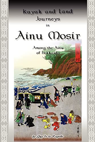 9780595346448: Kayak and Land Journeys in Ainu Mosir: Among the Ainu of Hokkaido