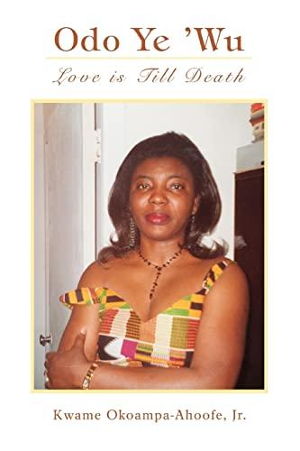Odo Ye 'Wu: Love is Till Death: Kwame Okoampa-Ahoofe Jr.