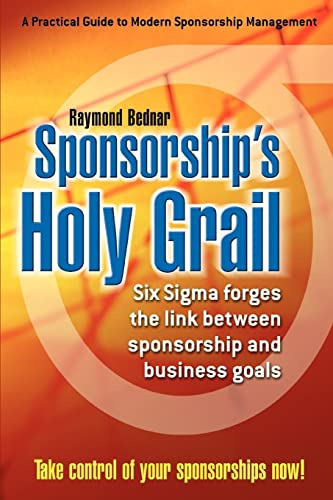 9780595348121: Sponsorship's Holy Grail: Six SIGMA Forges the Link Between Sponsorship & Business Goals
