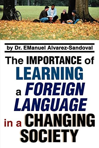 9780595348213: The Importance of Learning a Foreign Language in a Changing Society