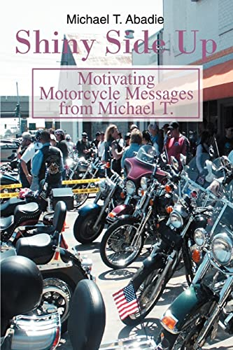 9780595349234: Shiny Side Up: Motivating Motorcycle Messages from Michael T.