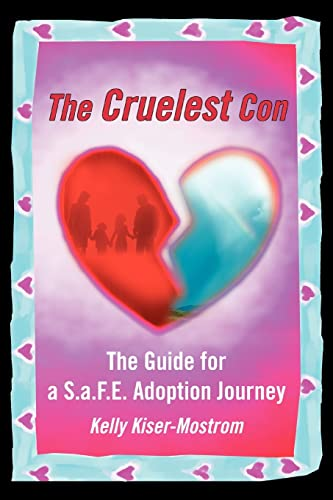 9780595349982: The Cruelest Con: The Guide for a S.a.F.E. Adoption Journey