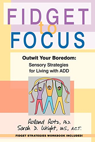 9780595350100: Fidget to Focus: Outwit Your Boredom: Sensory Strategies for Living with ADD