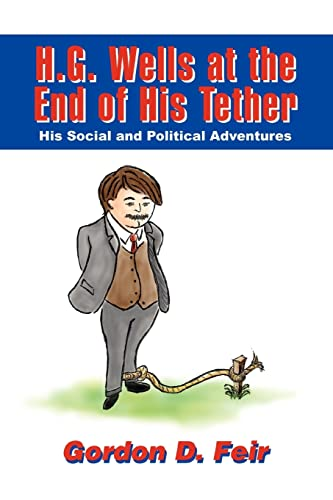 9780595350193: H.G. Wells at the End of His Tether: His Social and Political Adventures