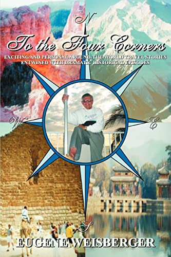 9780595350612: To The Four Corners: Exciting and Personal Around-the-World Travel Stories Entwined with Dramatic Historical Episodes