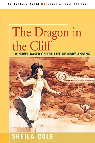 9780595350742: The Dragon in the Cliff: A Novel Based on the Life of Mary Anning