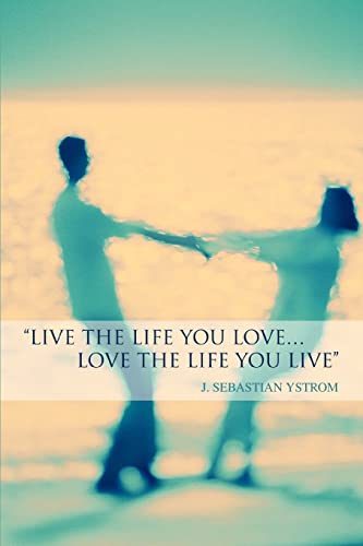 9780595351121: Live the Life you love...Love the Life You Live