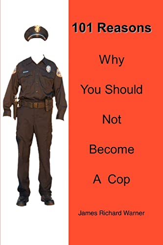9780595351367: 101 Reasons Why You Should Not Become A Cop