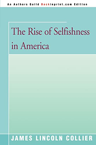 9780595351596: The Rise of Selfishness in America (Authors Guild Backinprint.com Edition)