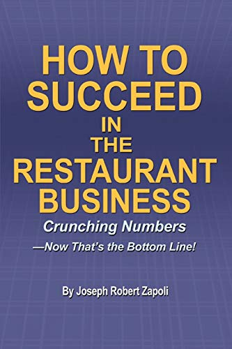 9780595351671: How to Succeed in the Restaurant Business: Crunching Numbers--Now That's the Bottom Line!