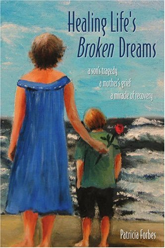 9780595354139: Healing Life's Broken Dreams: A Son's Tragedy, a Mother's Grief, a Miracle of Recovery