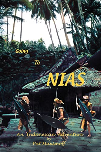 Going to Nias: An Indonesian Adventure: Pat Maximoff