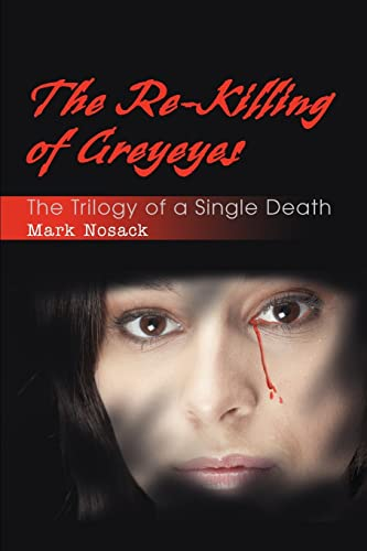 9780595354672: The Re-Killing of Greyeyes: The Trilogy of a Single Death