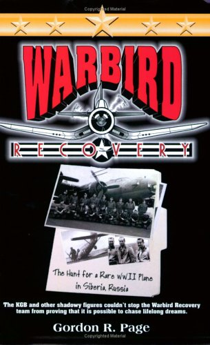 Warbird Recovery: The Hunt for a Rare WWII Plane in Siberia, Russia: Page, Gordon R. (INSCRIBED)