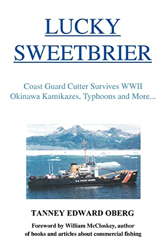 9780595355020: Lucky Sweetbrier: Coast Guard Cutter Survives World War 2 Okinawa Kamikazes, Typhoons and more...